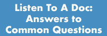 Listen to a Doc: Answers to Common Questions
